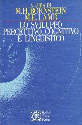 Lo sviluppo percettivo, cognitivo e linguistico