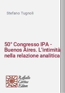 50° Congresso IPA - Buenos Aires. L'intimità nella relazione analitica