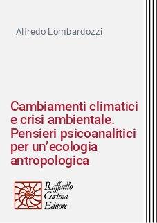 Cambiamenti climatici e crisi ambientale. Pensieri psicoanalitici per un'ecologia antropologica