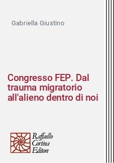 Congresso FEP. Dal trauma migratorio all'alieno dentro di noi