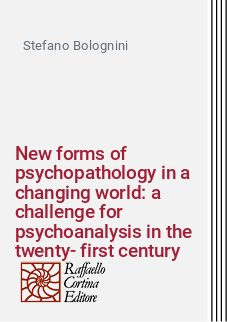 New forms of psychopathology in a changing world: a challenge for psychoanalysis in the twenty-first century