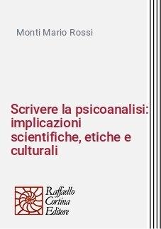 Scrivere la psicoanalisi: implicazioni scientifiche, etiche e culturali