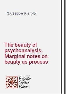 The beauty of psychoanalysis. Marginal notes on beauty as process