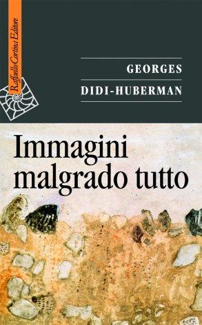 Immagini malgrado tutto - Georges Didi-Huberman - Raffaello Cortina Editore  - Libro Raffaello Cortina Editore