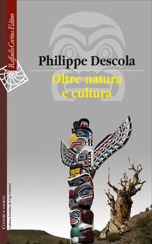 Oltre natura e cultura - Philippe Descola - Raffaello Cortina Editore -  Libro Raffaello Cortina Editore